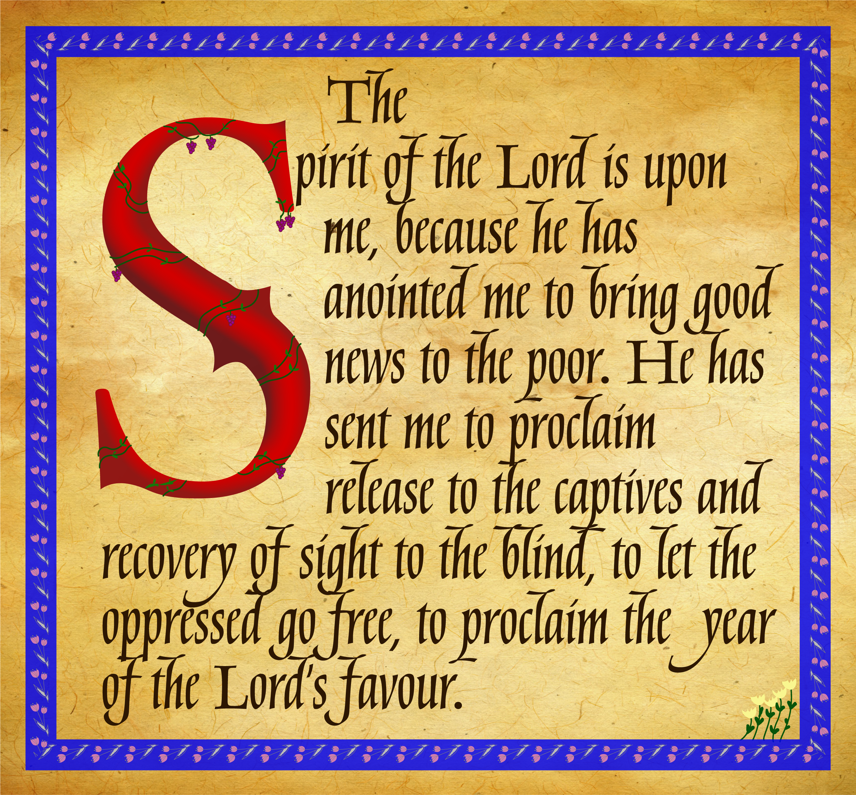 Calligraphy saying: The Spirit of the Lord is upon me, because he has anointed me to bring good news to the poor. He sent me to proclaim release to the captives and recovery of sight to the blind, to let the oppressed go free, to proclaim the year of the Lord's favour.