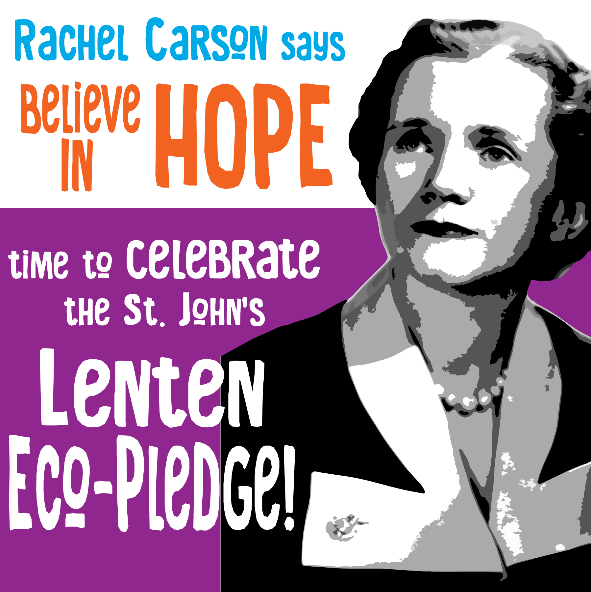 "A picture of Rachel Carson with the text, ""Rachel Carson says, 'Believe in Hope.' Time to celebrate the St. John's Lenten Eco-Pledge!"""